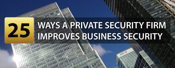25 Ways a Private Security Company Can Improve Business Security