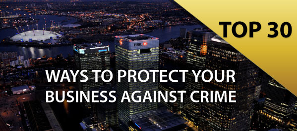 Top 30 Ways to Protect your Business against Crime and Break-ins